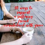10 Ways to Support a Suffering Friend